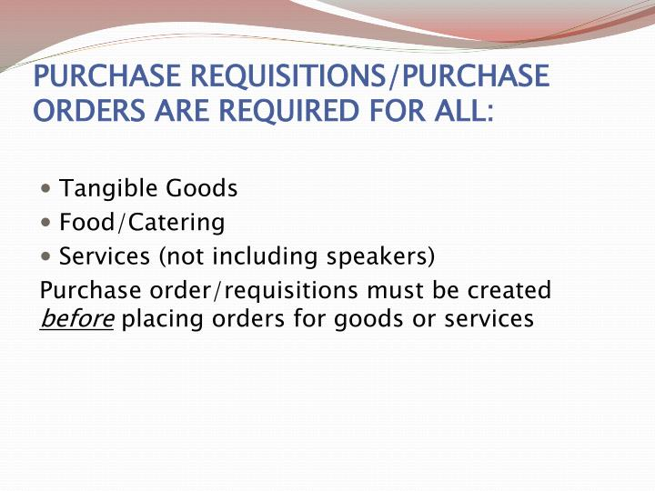 PURCHASE REQUISITIONS/PURCHASE ORDERS ARE REQUIRED FOR ALL: