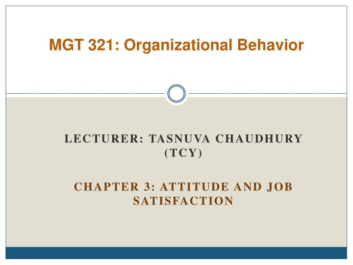 attitudes and job satisfaction organizational behavior The two attitudes with the greatest behavioral influence are job satisfaction and organization commitment job satisfaction is the feelings people have toward their job and organization commitment is the emotional attachment people have toward the company.