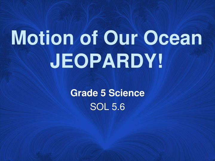 motion of our ocean jeopardy n.
