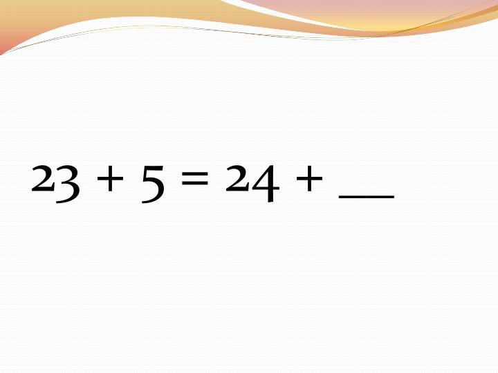 23 + 5 = 24 + __
