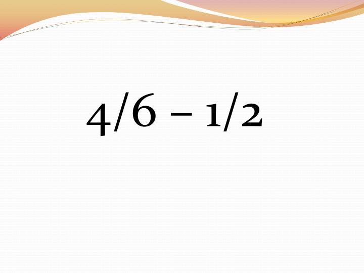 4/6 – 1/2