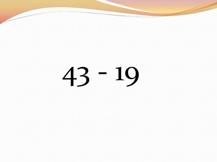 43 - 19