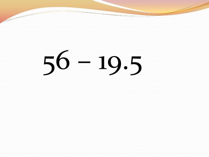 56 – 19.5