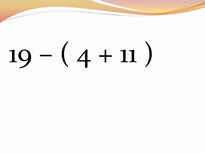 19 – ( 4 + 11 )