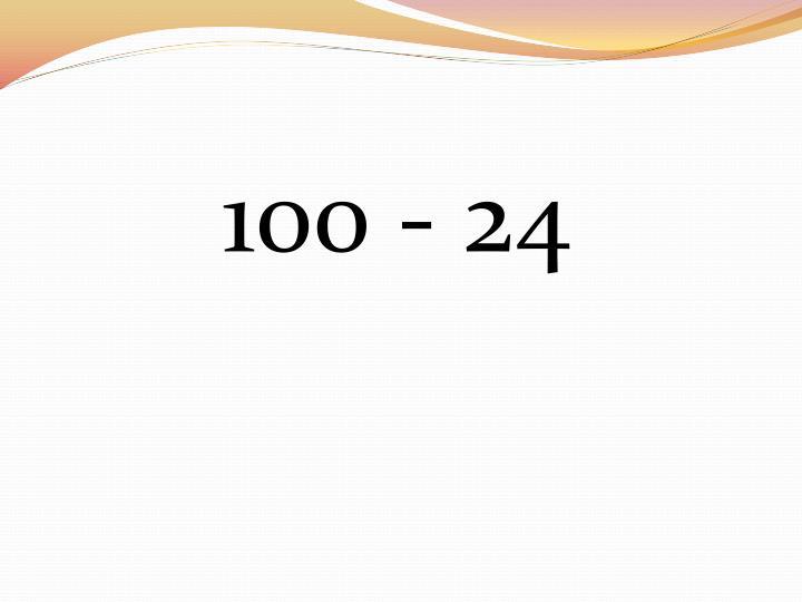 100 - 24