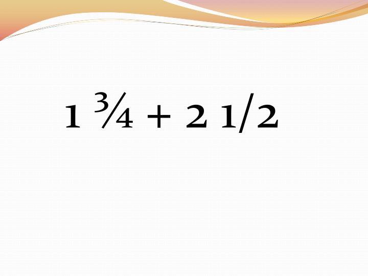 1 ¾ + 2 1/2