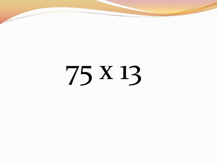 75 x 13
