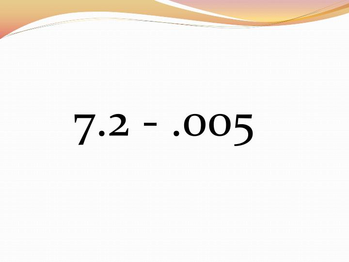7.2 - .005