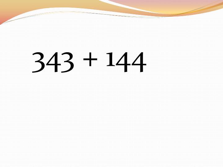 343 + 144