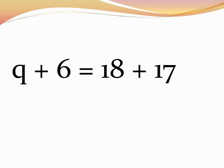q + 6 = 18 + 17
