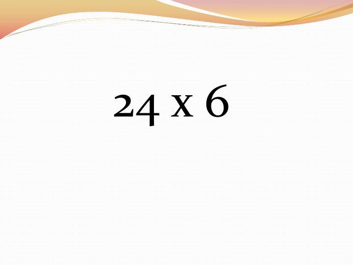 24 x 6