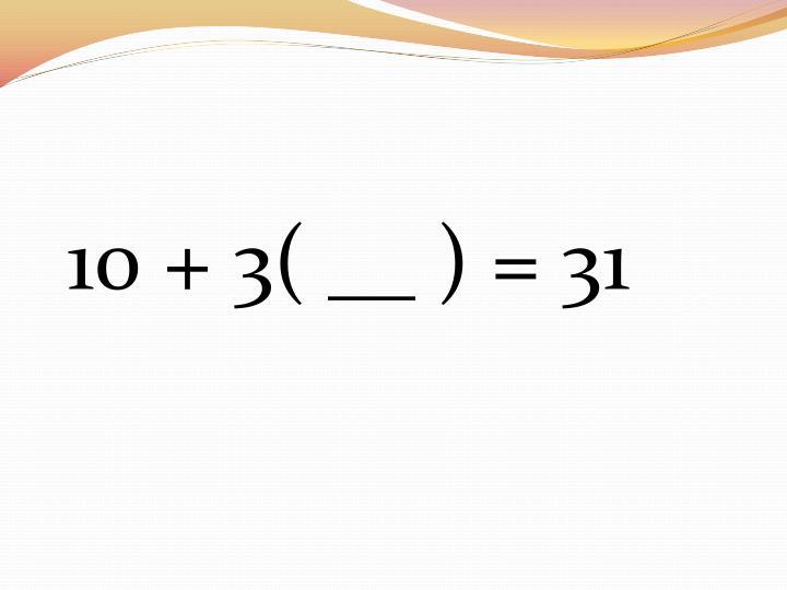10 + 3( __ ) = 31