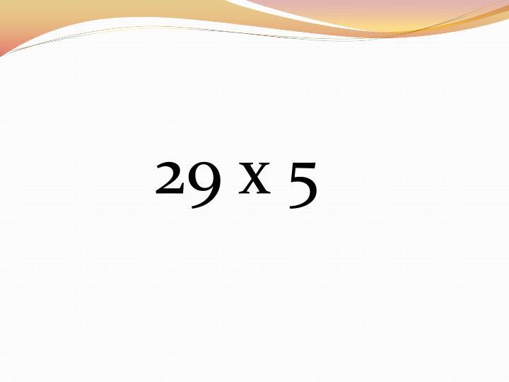29 x 5