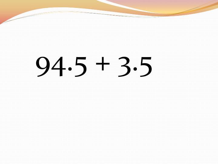 94.5 + 3.5