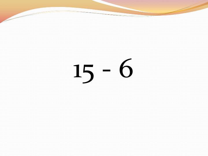 15 - 6