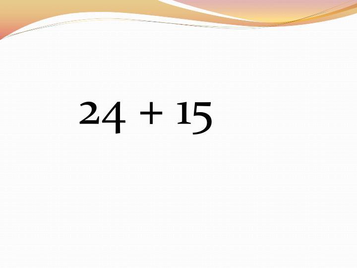 24 + 15