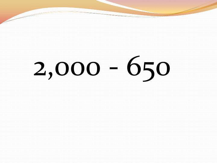 2,000 - 650