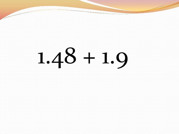 1.48 + 1.9