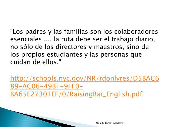 """""""Los padres y las familias son los colaboradores esenciales .... la ruta debe ser el trabajo diario, no sólo de los directores y maestros, sino de los propios estudiantes y las personas que cuidan de ellos."""""""