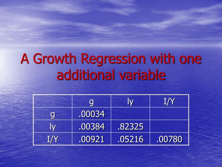 A Growth Regression with one additional variable