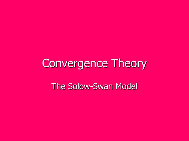 Convergence Theory