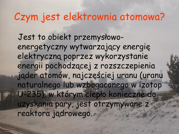 Czym jest elektrownia atomowa?