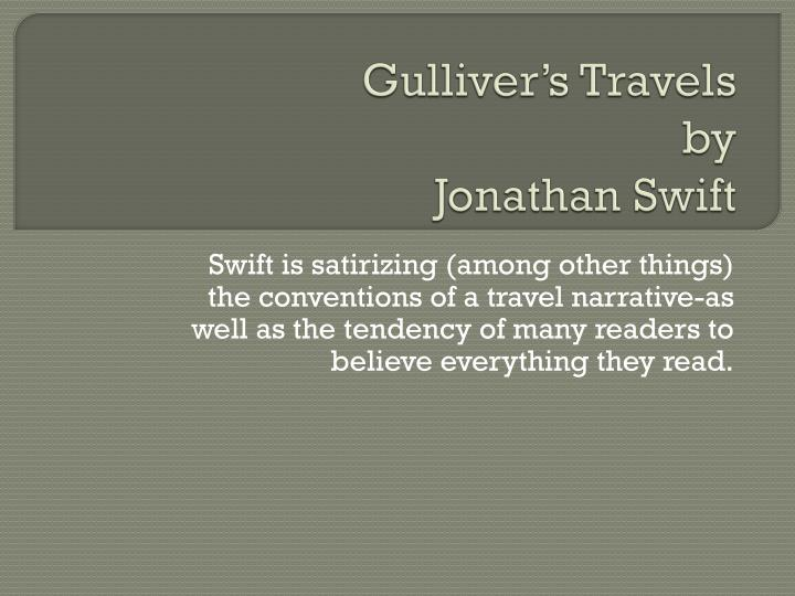 gullivers travels by jonathan swift biographical summary Gulliver's travels essay / summary, by jonathan swift  gulliver's travels is swift's most famous book the book seems to be a true account of events that have actually happened because he includes several realistic details.