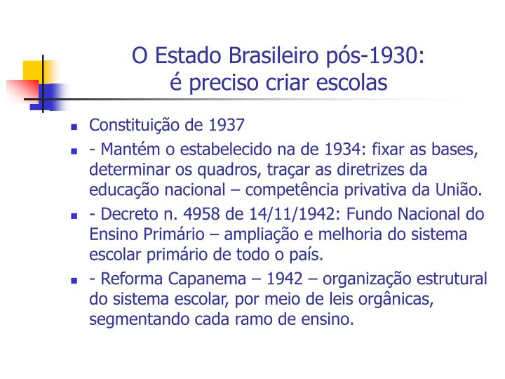 O Estado Brasileiro pós-1930:                   é preciso criar escolas
