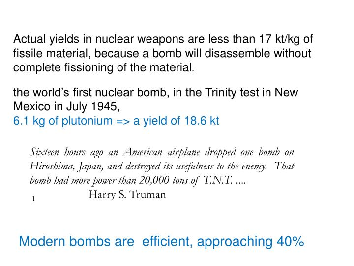 Actual yields in nuclear weapons are less than 17 kt/kg of fissile material, because a bomb will disassemble without complete fissioning of the material