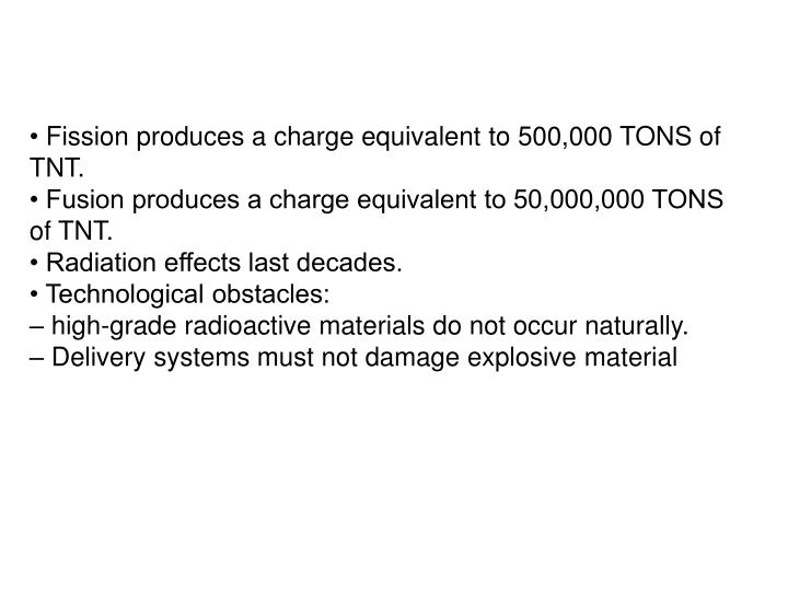 Fission produces a charge equivalent to 500,000 TONS of TNT.