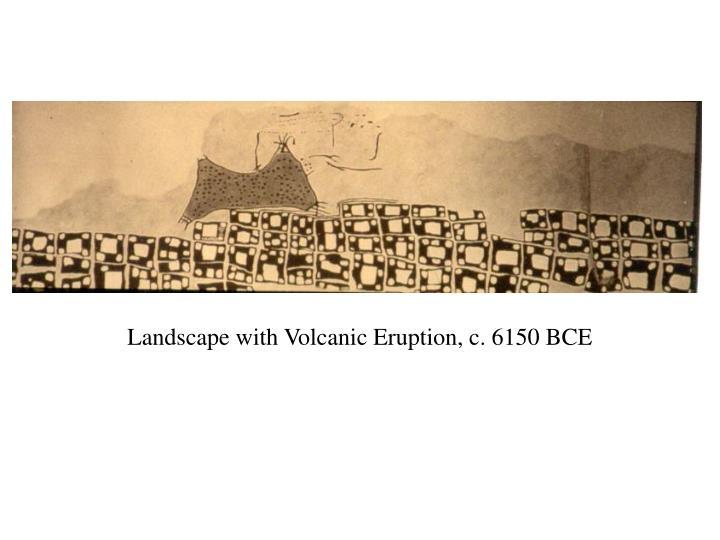 Landscape with Volcanic Eruption, c. 6150 BCE