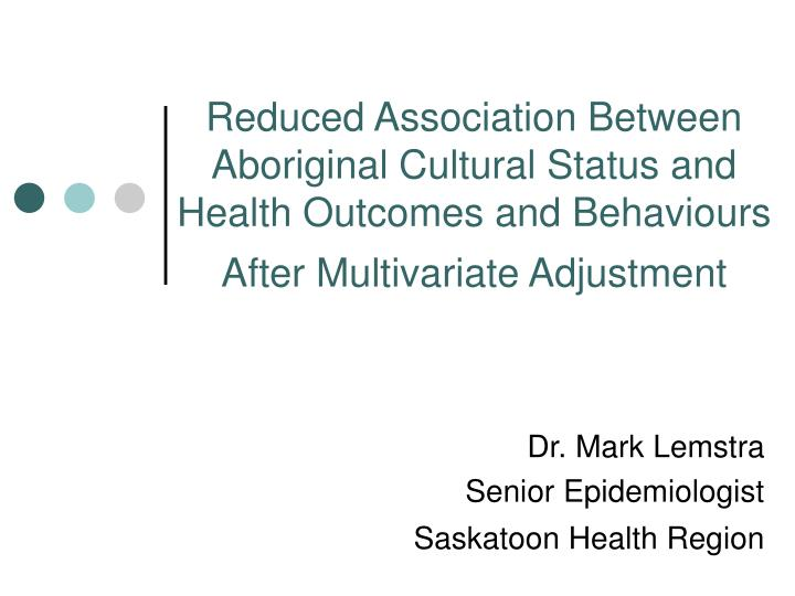 Reduced Association Between Aboriginal Cultural Status and Health Outcomes and Behaviours After Mult...