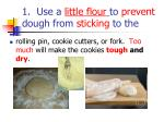 1 use a little flour to prevent dough from sticking to the