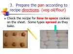 3 prepare the pan according to recipe directions veg oil flour