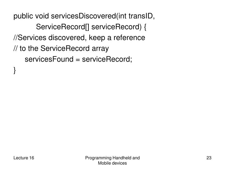 public void servicesDiscovered(int transID,