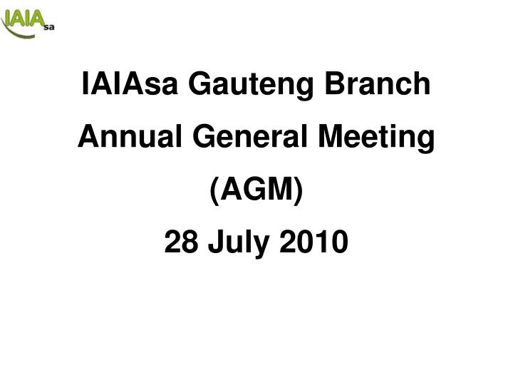 iaiasa gauteng branch annual general meeting agm 28 july 2010 n.