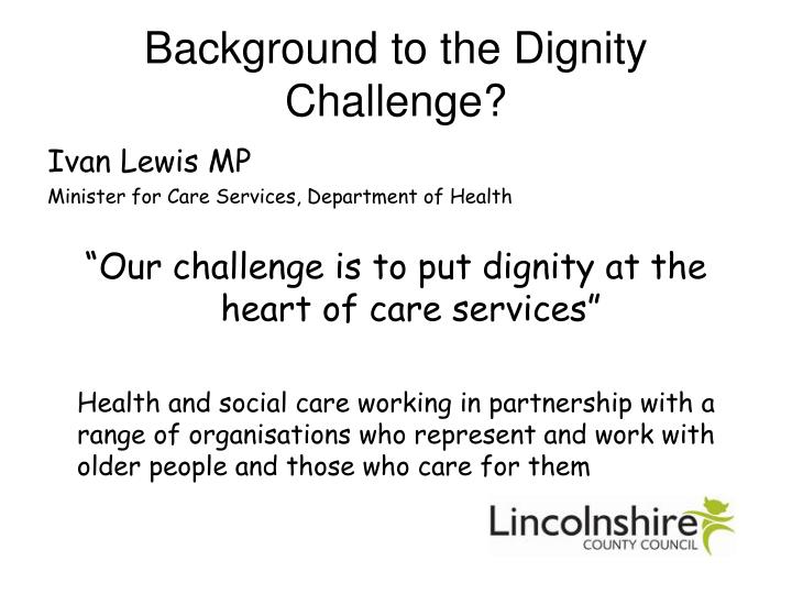 Background to the Dignity Challenge?