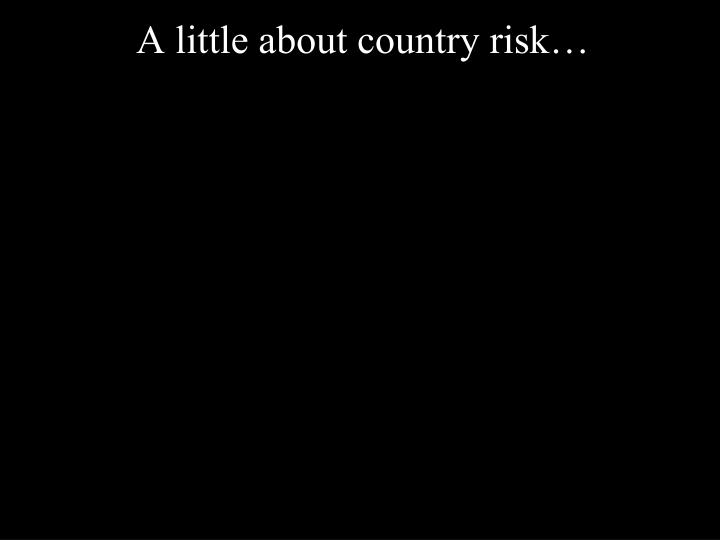 A little about country risk…