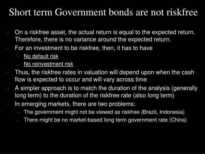Short term Government bonds are not
