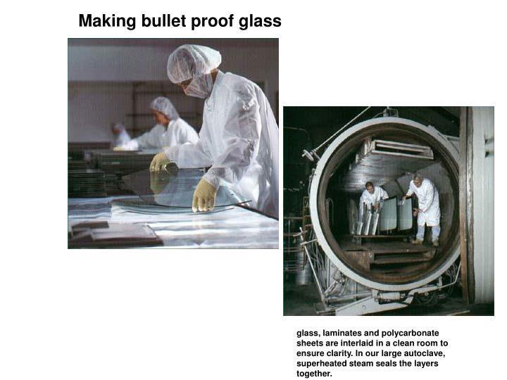 Making bullet proof glass