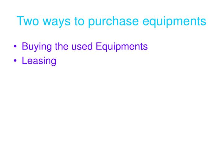 Two ways to purchase equipments