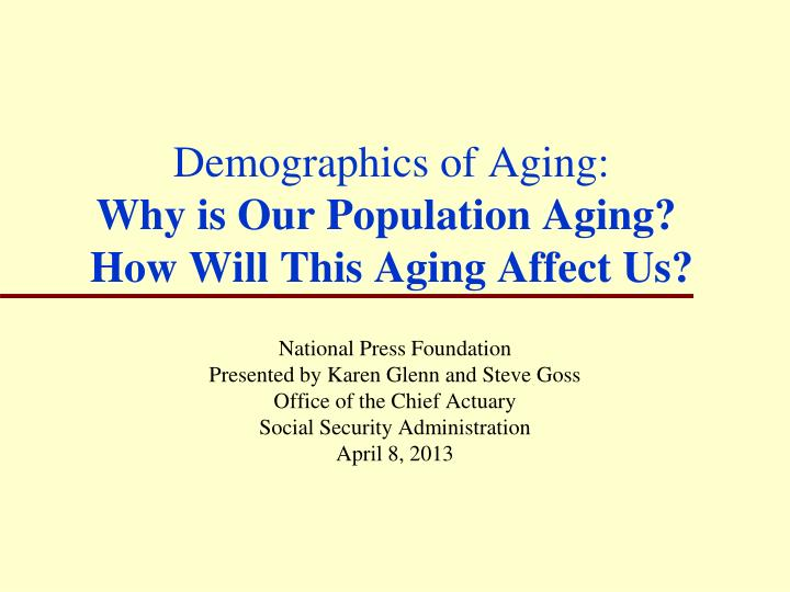 demographics of aging The demographics of singapore  several highly publicised attempts to raise the fertility rate and increase awareness of the negative effects of an aging.
