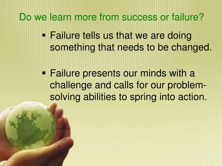 Do we learn more from success or failure?