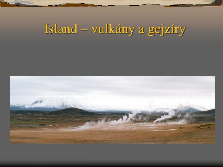 Island – vulkány a gejzíry