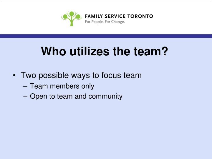 Who utilizes the team?