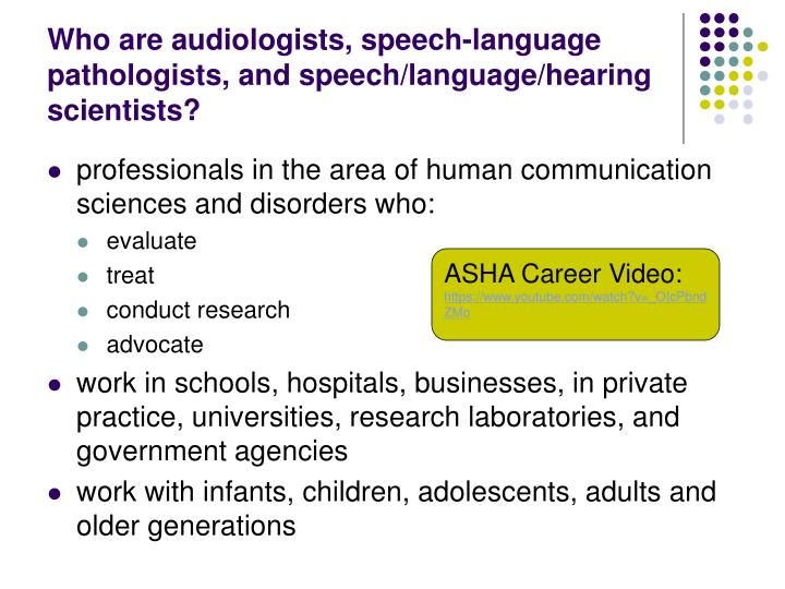 Who are audiologists speech language pathologists and speech language hearing scientists