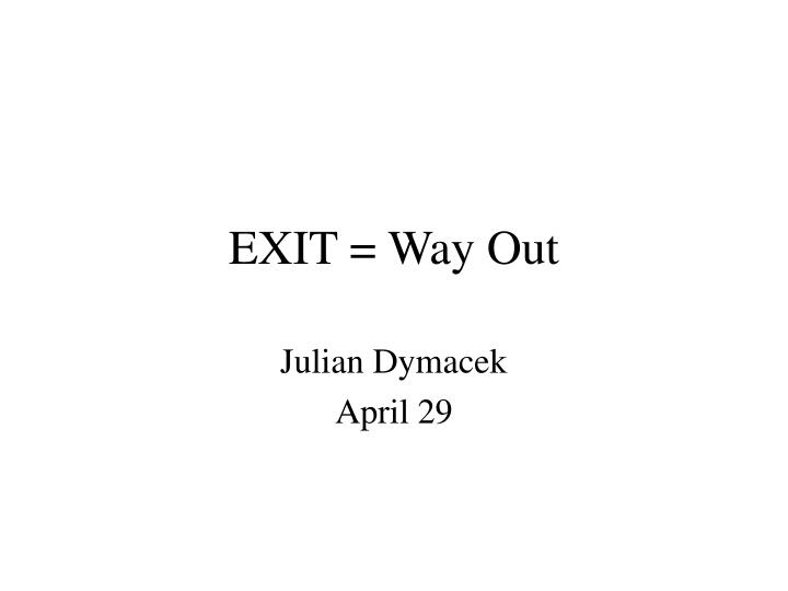 exit way out n.