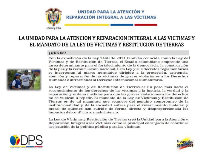 LA UNIDAD PARA LA ATENCION Y REPARACION INTEGRAL A LAS VICTIMAS Y EL MANDATO DE LA LEY DE VICTIMAS Y...