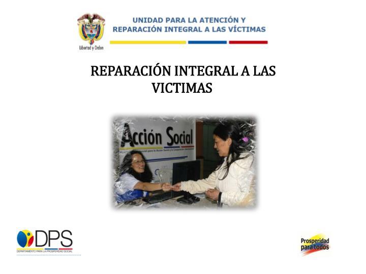 REPARACIÓN INTEGRAL A LAS VICTIMAS