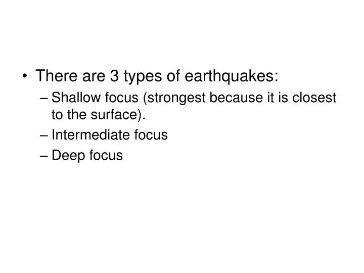 There are 3 types of earthquakes: